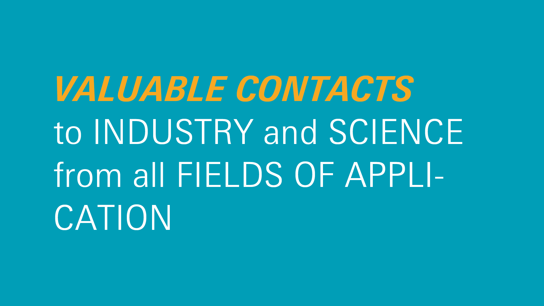 Valuable contacts to industry and science from all fields of application